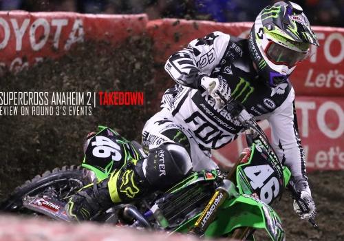 TAKEDOWN: Anaheim 2 Monster Energy Supercross Round 3 Review
